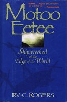 MOTOO EETEE: Shipwrecked at the Edge of the World. by Rogers, Irv. C.