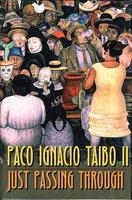 JUST PASSING THROUGH. by Taibo, Paco Ignacio II.