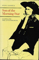 SON OF THE MORNING STAR: Custer and the Little Bighorn. by Connell, Evan S.