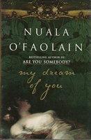 MY DREAM OF YOU. by O'Faolain, Nuala.