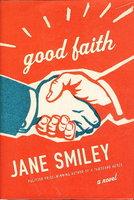 GOOD FAITH. by Smiley, Jane.