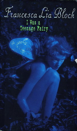 I WAS A TEENAGE FAIRY. by Block, Francesca Lia.