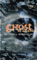 GHOST OF CHANCE. by Burroughs, William S.