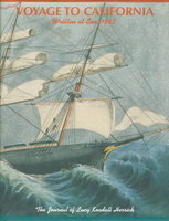 VOYAGE TO CALIFORNIA, WRITTEN AT SEA 1852: The Journal of Lucy Kendall Herrick. by Herrick, Lucy Kendall, edited By Amy Requa Russell, Marcia Russell Good, and Mary Good Lindgren.