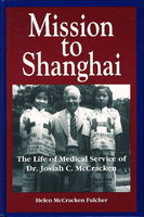 MISSION TO SHANGHAI: The Life of Medical Service of Dr. Josiah C. McCracken. by [McCracken, Dr. Josiah C., 1874 -1962 ] Fulcher, Helen McCracken