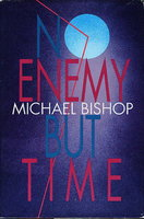 NO ENEMY BUT TIME. by Bishop, Michael.