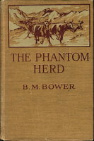 THE PHANTOM HERD. by Bower, B. M. [Bertha Muzzy Sinclair, 1871-1940]