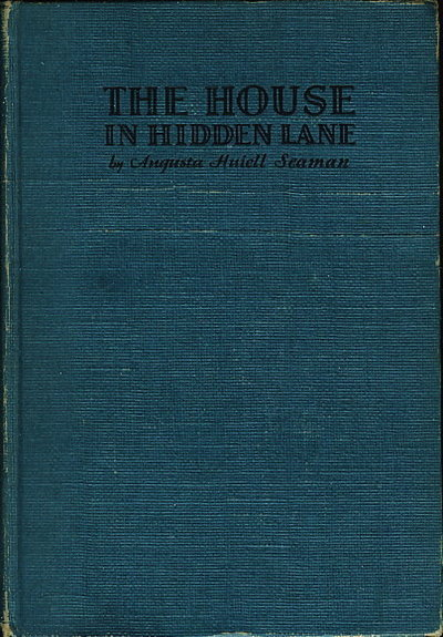THE HOUSE IN HIDDEN LANE:  Two Mysteries for Younger Girls.  by Seaman, Augusta Huiell