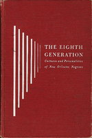THE EIGHTH GENERATION: CULTURES AND PERSONALITIES OF NEW ORLEANS NEGROES. by Rohrer, John and Munro S. Edmonson