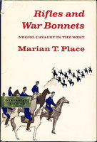 RIFLES AND WAR BONNETS: Negro Cavalry in the West. by Place, Marian T.