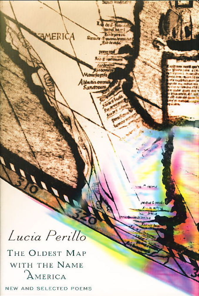Book cover picture of Perillo, Lucia. THE OLDEST MAP WITH THE NAME AMERICA: New and Selected Poems. New York: Random House, (1999.)