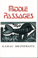 MIDDLE PASSAGES. by Brathwaite, Kamu.