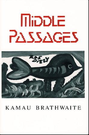 MIDDLE PASSAGES. by Brathwaite, Kamu.
