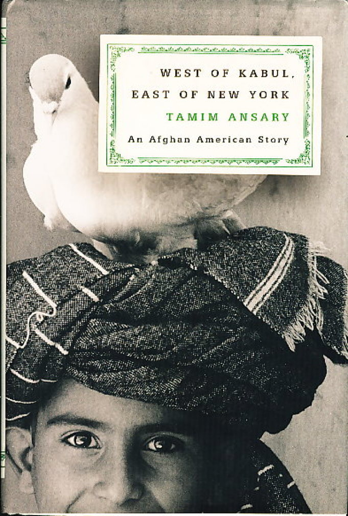 Book cover picture of Ansary, Tamim. WEST OF KABUL, EAST OF NEW YORK. New York: Farrar, Straus & Giroux, (2002.)