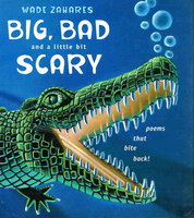 BIG, BAD AND A LITTLE BIT SCARY: Poems That Bite Back! by Zahares, Wade.
