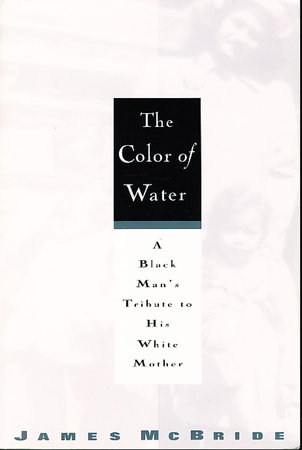 THE COLOR OF WATER. A Black Man's Tribute to His White Mother. by McBride, James.