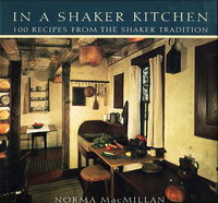 IN A SHAKER KITCHEN: 100 Recipes from the Shaker Tradition. by MacMillan, Norma.