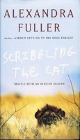 SCRIBBLING THE CAT: Travels with an African Soldier. by Fuller, Alexandra.