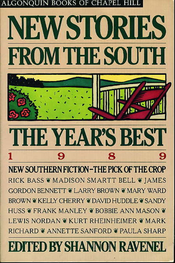 Book cover picture of Ravenel, Shannon (editor); Rick Bass, Madison Smartt Bell, Kelly Cherry, Larry Brown and others, contributors.  NEW STORIES FROM THE SOUTH: The Year's Best, 1989. Chapel Hill, NC: Algonquin Books, (1989.)