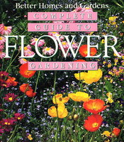 BETTER HOMES AND GARDENS COMPLETE GUIDE TO FLOWER GARDENING. by Roth, Susan A.