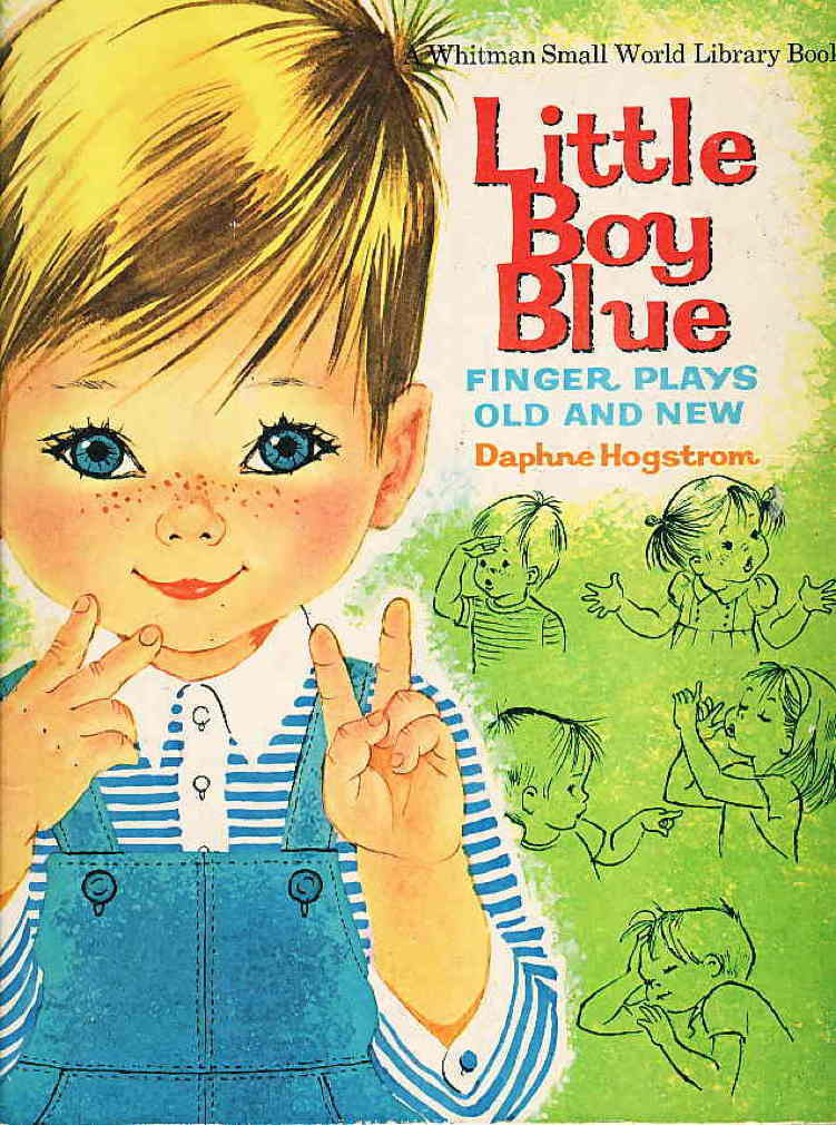 Book cover picture of Hogstrom, Daphne; illustrated by Alice Schlesinger. LITTLE BOY BLUE: Finger Plays Old and New. Racine, WI: Whitman Publishing Co., 1966.