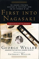 FIRST INTO NAGASAKI: The Censored Eyewitness Dispatches on Postatomic Japan and Its Prisoners of War. by Weller, George ( Foreword by Walter Cronkite. Edited by Anthony Weller.)