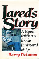 JARED'S STORY: A Boy in a Bubble and How His Family Saved His Life. by Reisman, Barry.