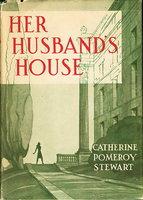 HER HUSBAND'S HOUSE. by Stewart, Catherine Pomeroy.