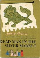 DEAD MAN IN THE SILVER MARKET. by Menen, Aubrey.