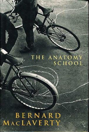 THE ANATOMY SCHOOL. by MacLaverty, Bernard