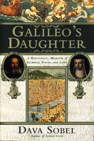 GALILEO'S DAUGHTER: A HISTORICAL MEMOIR OF SCIENCE, FAITH AND LOVE. by Sobel, Dava.