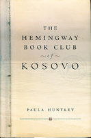 THE HEMINGWAY BOOK CLUB OF KOSOVO. by Huntley, Paula.