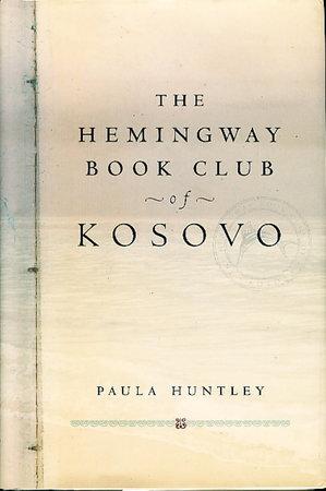 THE HEMINGWAY BOOK CLUB OF KOSOVO. by Huntley, Paula.