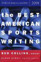 THE BEST AMERICAN SPORTS WRITING 2001. by Collins, Bud, editor.