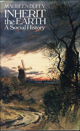 INHERIT THE EARTH: A Social History, by Duffy, Maureen.