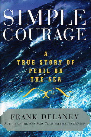 SIMPLE COURAGE: A True Story of Peril on the Sea. by Delaney, Frank.