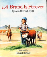 A BRAND IS FOREVER. by Scott, Ann Herbert (illustrated by Ronald Himler.)