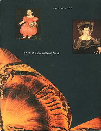 FACE TO FACE: M. W. Hopkins & Noah North. by [Hopkins, M. W. and Noah North] Oak, Jacquelyn; Grant Romer, Mary Black, David Tatham, and William Siles.