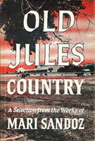 OLD JULES COUNTRY: A Selection from Old Jules and Thirty Years of Writing Since the Book was Published. by Sandoz, Mari