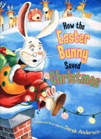 HOW THE EASTER BUNNY SAVED CHRISTMAS. by Anderson, Derek.