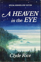 A HEAVEN IN THE EYE. by Rice, Clyde.