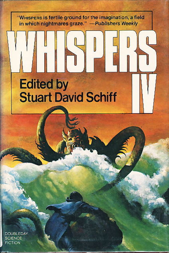 Book cover picture of Schiff, Stuart, editor (David Drake, signed; Ramsey Campbell, Charles L. Grant,  and others, contributors.) WHISPERS IV. Garden City, NY: Doubleday, 1983.