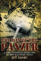 THE DAY OF THE PANZER: A Story of American Heroisom and Sacrifice in Southern France. by Danby, Jeff.