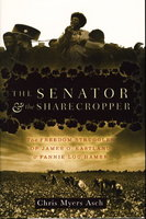 THE SENATOR AND THE SHARECROPPER: The Freedom Struggles of James O. Eastland and Fannie Lou Hamer. by Asch, Chris Myers.