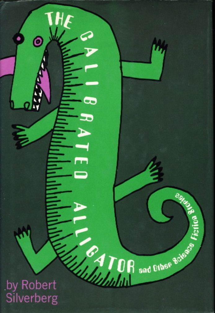 Book cover picture of Silverberg, Robert. THE CALIBRATED ALLIGATOR, and Other Science Fiction Stories.  New York: Holt, Rinehart and Winston, (1969.)