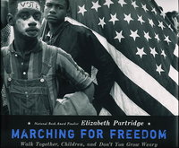 MARCHING FOR FREEDOM: Walk Together, Children, Don't You Grow Weary. by Partridge, Elizabeth.