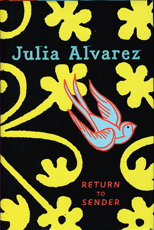 RETURN TO SENDER. by Alvarez, Julia.