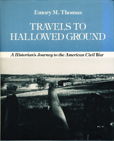 TRAVELS TO HALLOWED GROUND: A Historian's Journey to the American Civil War. by Thomas, Emory M.