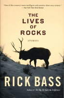 THE LIVES OF ROCKS: Stories. by Bass, Rick.