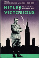 HITLER VICTORIOUS. 11 Stories of the German Victory in WWII. by Benford, Gregory and Greenberg, Martin H., editors.